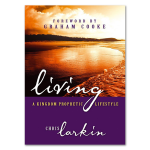 Living a Kingdom Prophetic Lifestyle by Christine Larkin